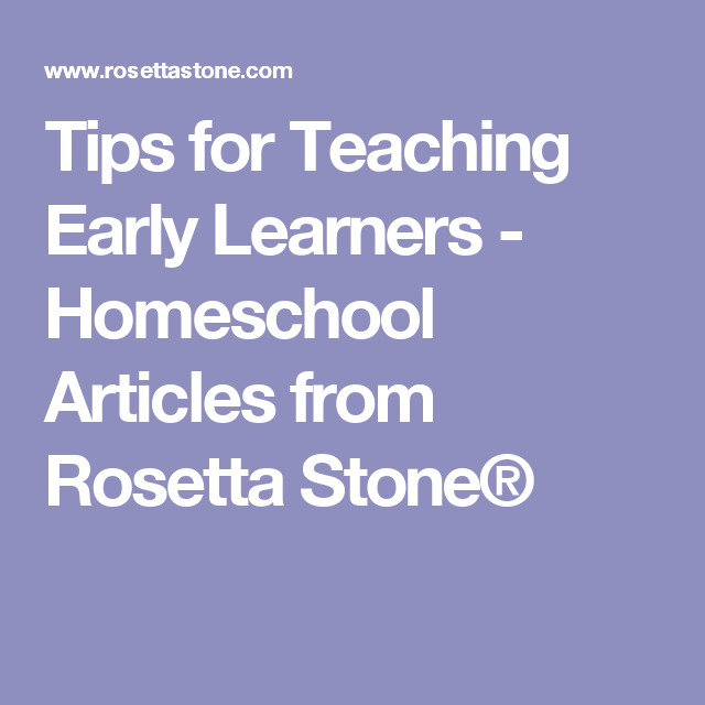 Tips For Teaching Early Learners Homeschool Articles From Rosetta