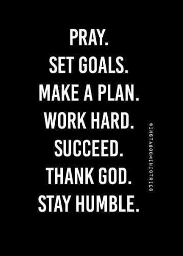 Pray Set Goals Make A Plan Work Hard Succeed Thank God Stay
