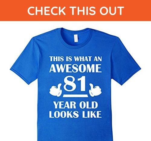 Mens 81 Year Old Birthday Gifts T Shirts For A Senior Man Woman Medium Royal Blue