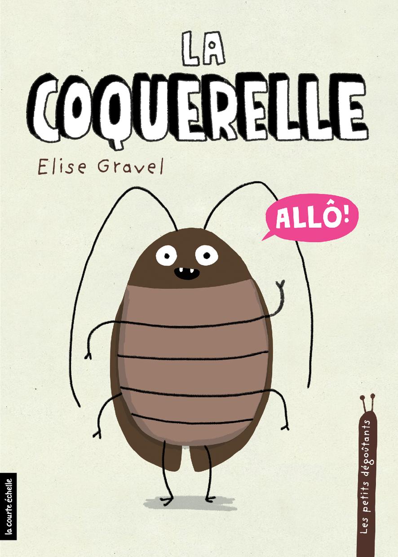 La Coquerelle Elise Gravel Editions La Courte Echelle 5 Cockroaches Children S Picture Books Gravel