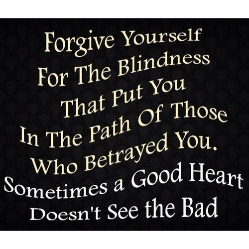 Betrayal Quotes For Facebook Quote Pic From Facebook Forgiveness Blindness Path Betrayal Betrayal Quotes Forgiveness Good Heart