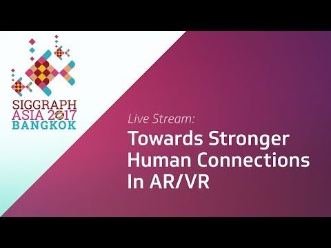 "SIGGRAPH Asia Panel: ""Towards Stronger Human Connections In AR/VR"" - YouTube"