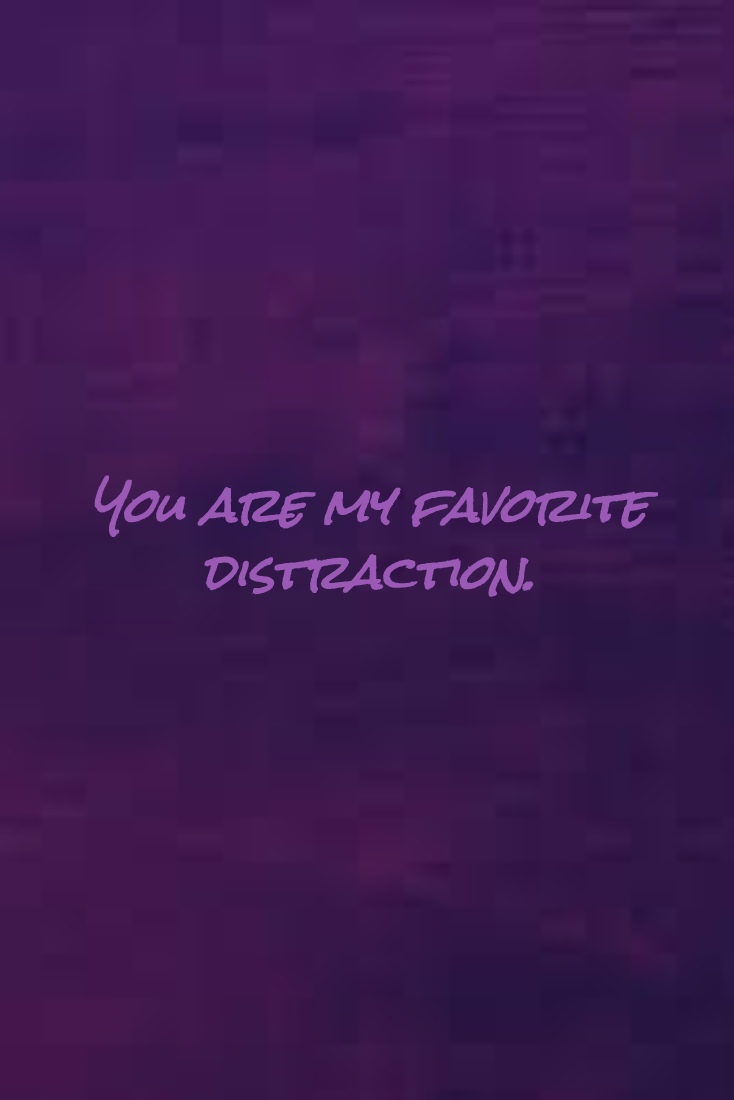 Latest HD You Are My Favorite Distraction Quotes