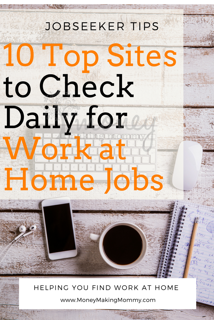 10 Top Sites To Check Daily For Work At Home Jobs Work From Home Jobs Home Jobs Working From Home