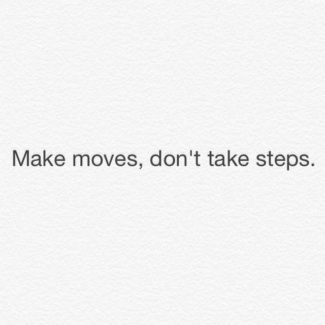 Make moves, don't take steps.