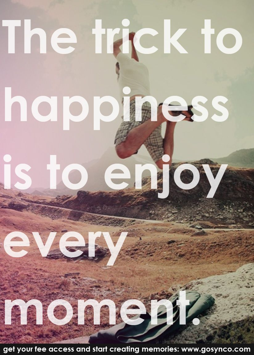The Trick To Happiness Is To Enjoy Every Moment Quotes Memories Moments Happiness Www Gosy Moments Quotes Enjoy Every Moment Quotes Happy Sunday Quotes