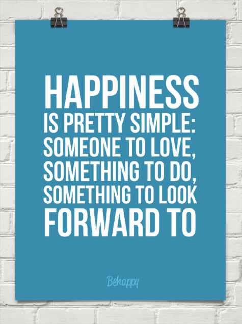Happiness Is Simple Someone To Love Something To Do Something To Look Forward To Typography Quotes Words Something To Do
