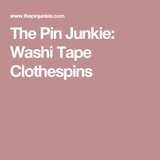 The Pin Junkie: Washi Tape Clothespins