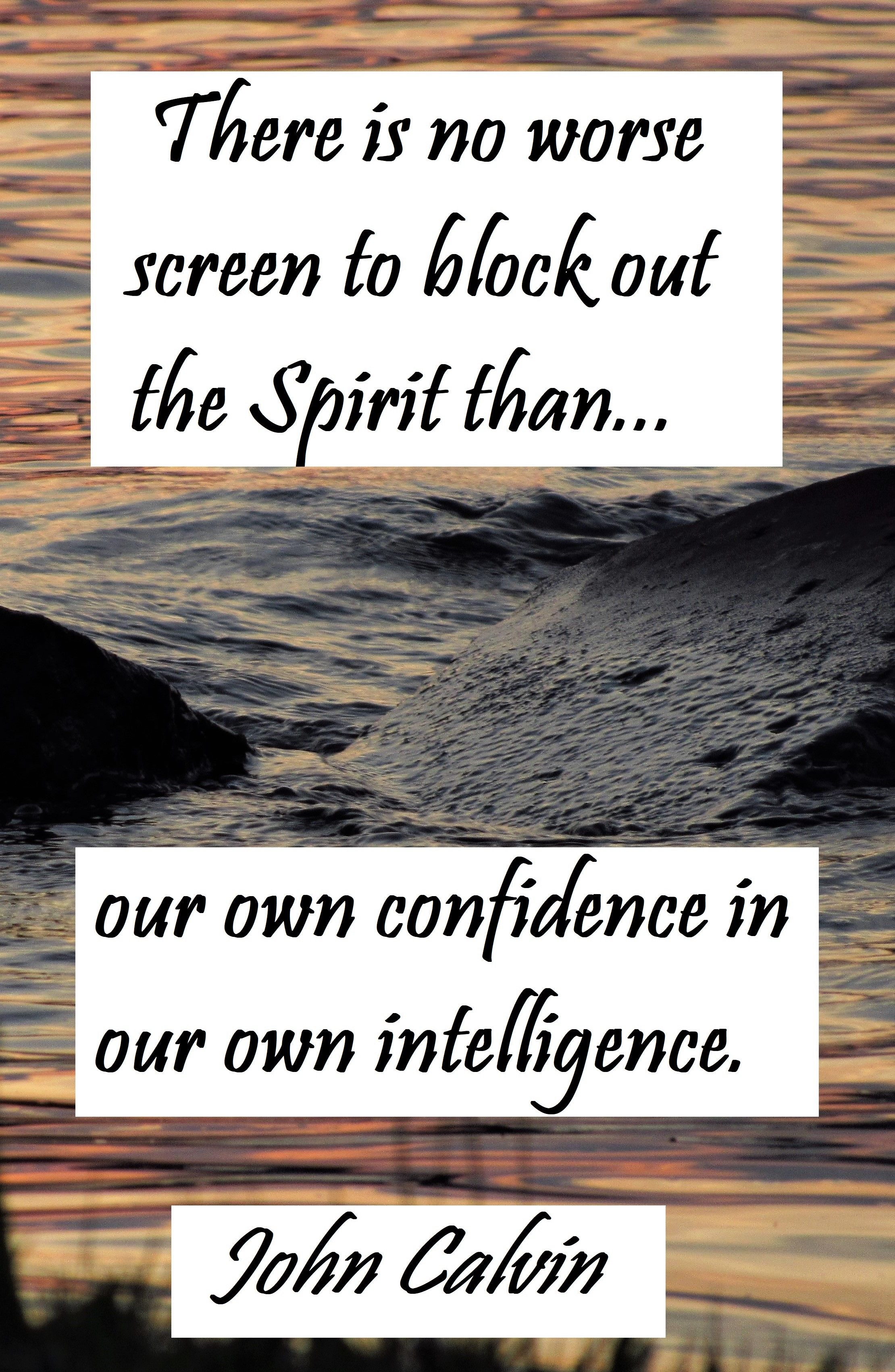 John Calvin There Is No Worse Screen To Block Out The Spirit Than Our Own Confidence In Our Own Intelligence John Calvin Reformed Theology Calvinism