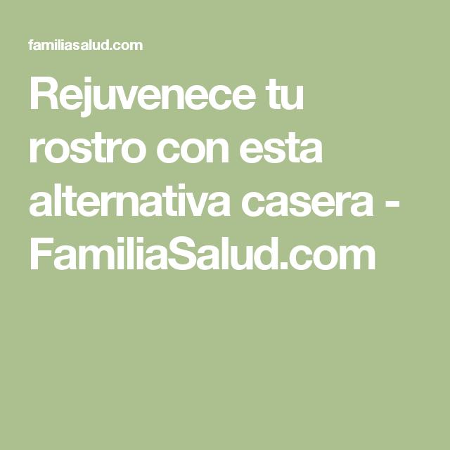 Rejuvenece tu rostro con esta alternativa casera - FamiliaSalud.com