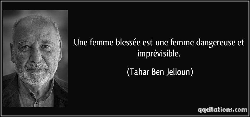 Une femme blessée est une femme dangereuse et imprévisible. (Tahar Ben Jelloun) #citations #TaharBenJelloun