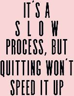 #process #quitting #speed #wont Patience is key! Easier said than done. #motivation #workout #fitnes...