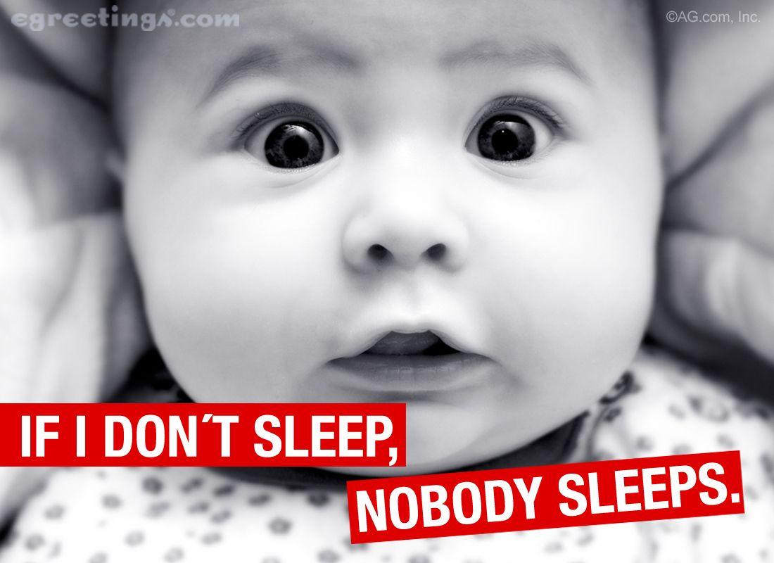 If I Don T Sleep Nobody Sleeps Baby Funny Sleep Quotes Funny Sleep Quotes Funny Quotes