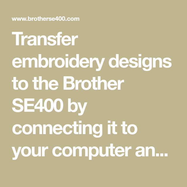 Transfer Embroidery Designs To The Brother Se400 By Connecting It To