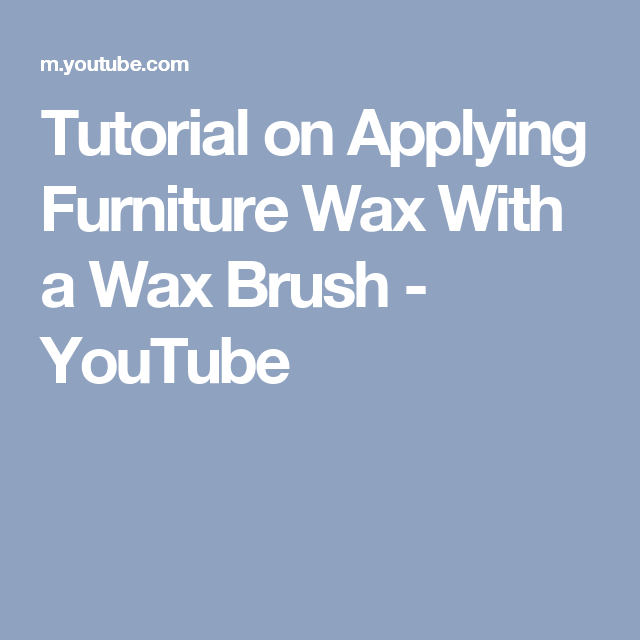 Tutorial on Applying Furniture Wax With a Wax Brush - YouTube