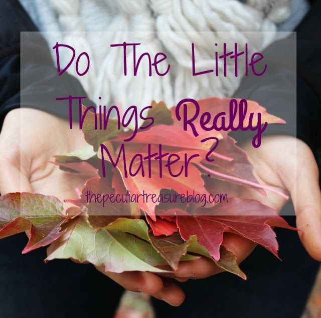 The Peculiar Treasure: Do the Little Things Really Matter?