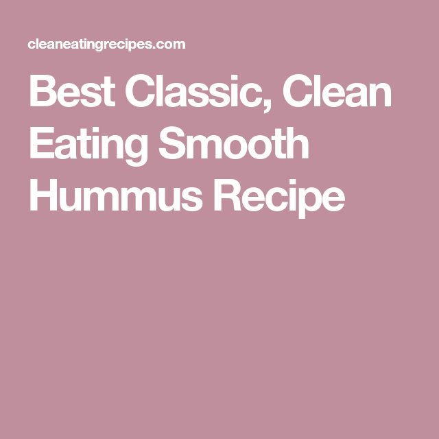 Best Classic, Smooth Clean Eating Hummus