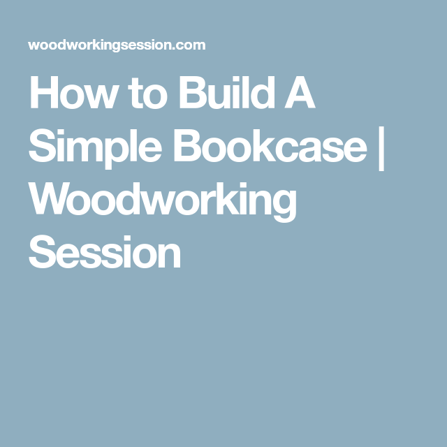 How to Build A Simple Bookcase | Woodworking Session