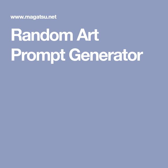 Random Art Prompt Generator   lesson ideas in 2019   Art