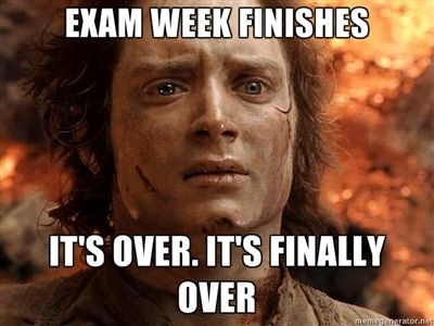 finals week meme | exam week finishes it's over. it's ...