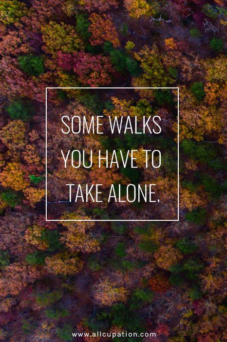 quotes of the day some walks you have to take alone summer quotes