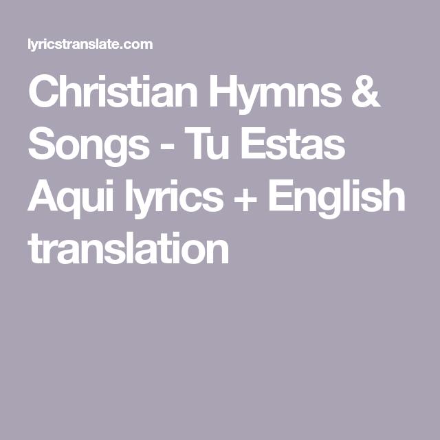 Christian Hymns Songs Tu Estas Aqui Lyrics English