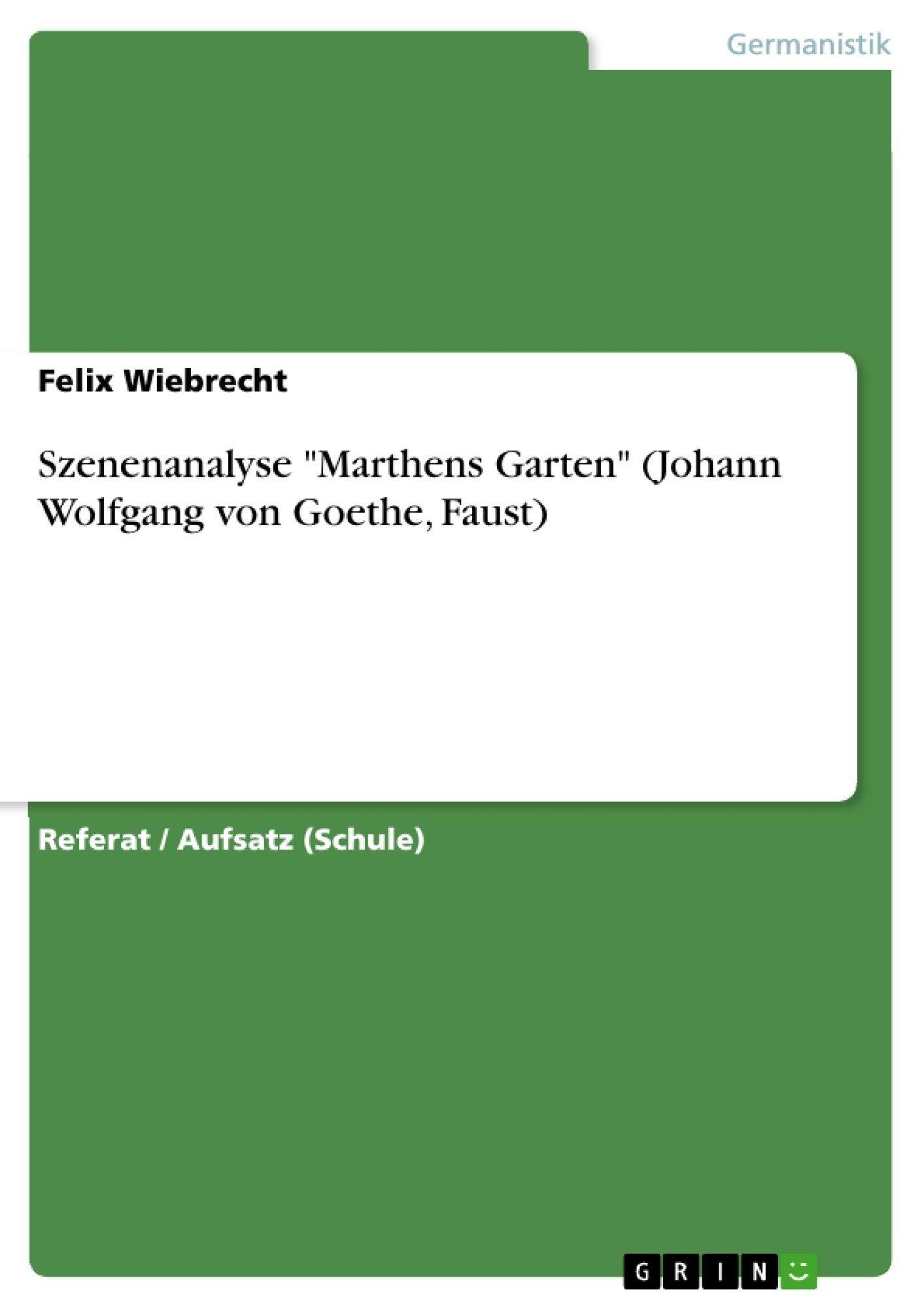 Szenenanalyse Quot Marthens Garten Quot Johann Wolfgang Von Goethe Faust In Bezug Auf Faust Marthens Garten Analyse Wir Haben Es Jemals Geseh Goethe Analyze
