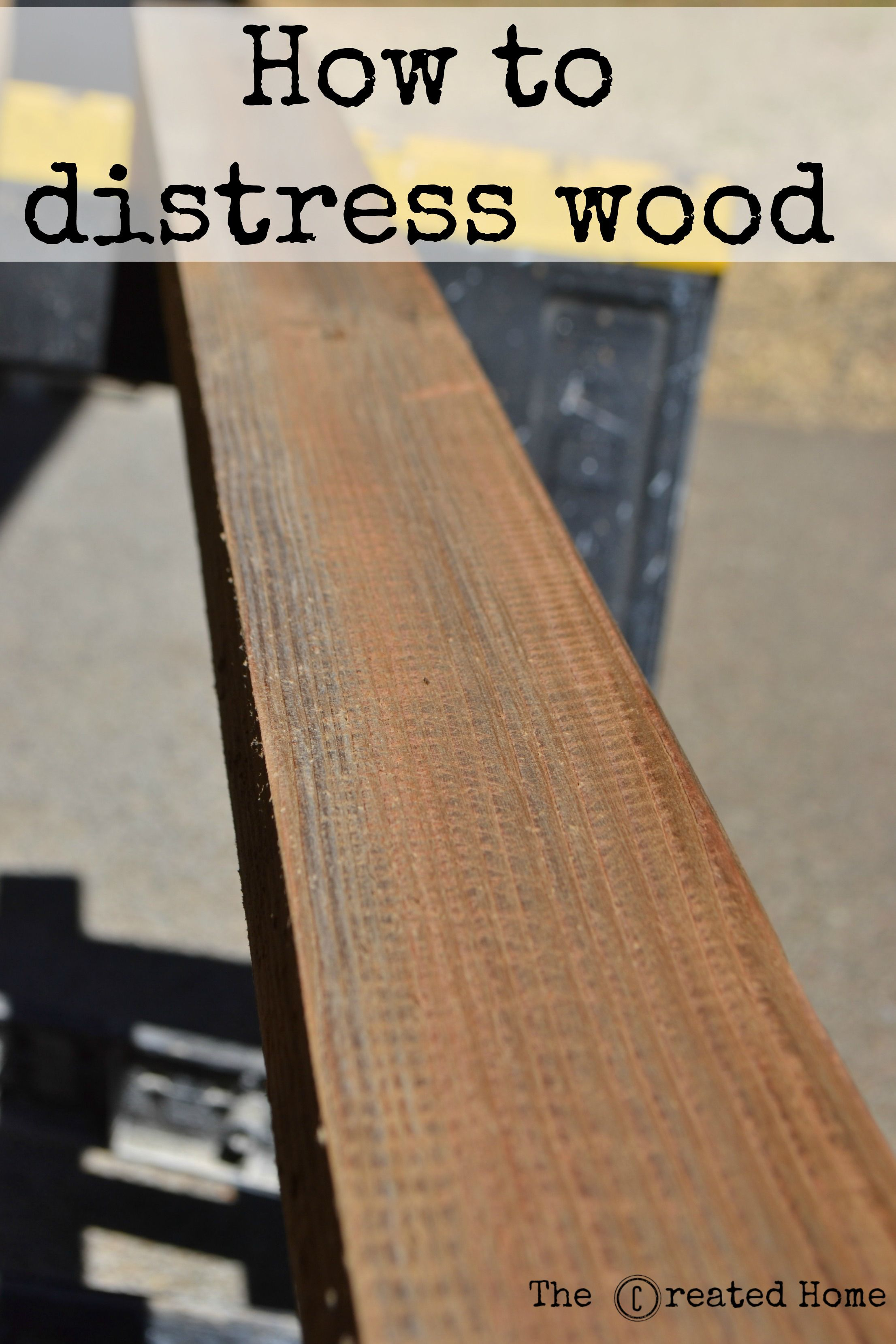 How to distress wood the ridiculously easy and fun way