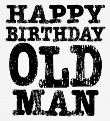 Happy Birthday Old Man Funny Memes. Want To Look Young