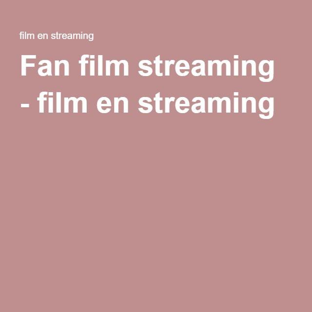 Fan film streaming - film en streaming