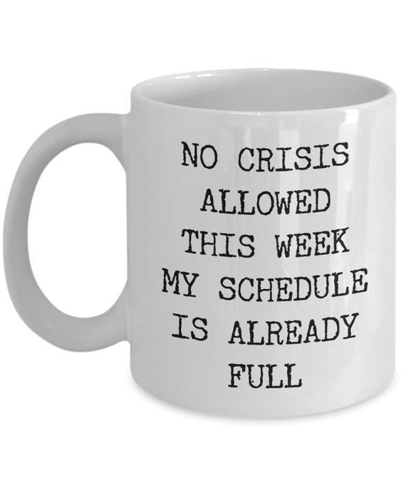 Funny Coworker Mug No Crisis Allowed This Week My Schedule is Already Full Mug Funny Coworker Gifts Work Coffee Cup Funny Boss Gifts