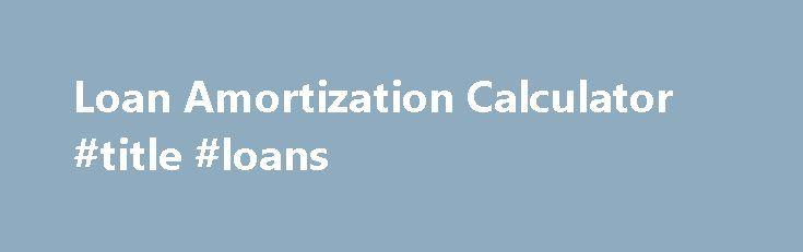Loan Amortization Calculator Title Loans HttpChinaRemmont