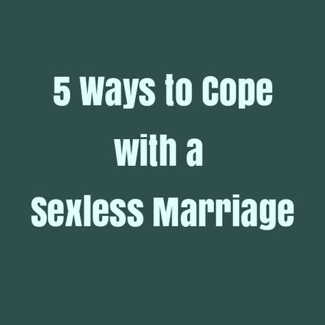 5 Ways to Cope with a Sexless Marriage >>> What is a sexless