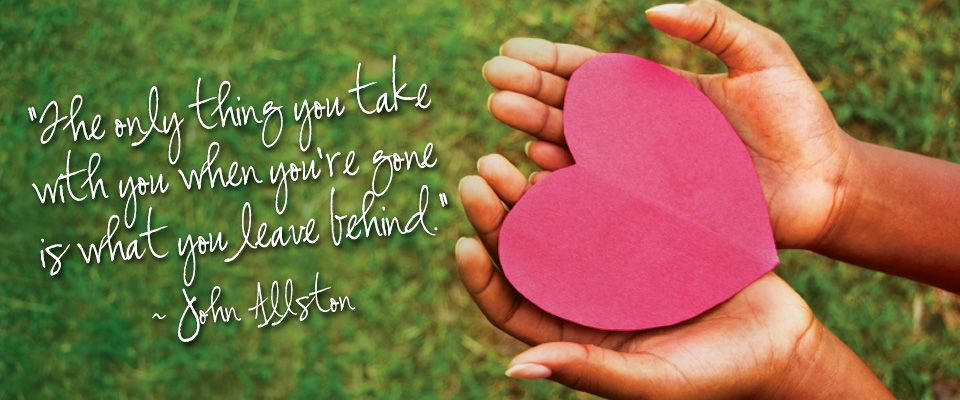 The only thing you take with you when you're gone is what you leave behind. Donate Life - April is Awareness Month