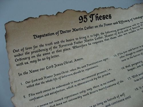 luther s theses thesis martin luther and luther it was 491 years ago today that martin luther nailed the 95 theses on wittenberg door that propelled that protestant reformation