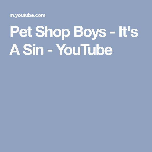 Pet Shop Boys It S A Sin Youtube Pet Shop Boys Pet Shop Pets