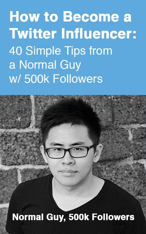 How to Become a Twitter Influencer: 40 Simple Tips from a Normal Guy w/ 500k Followers