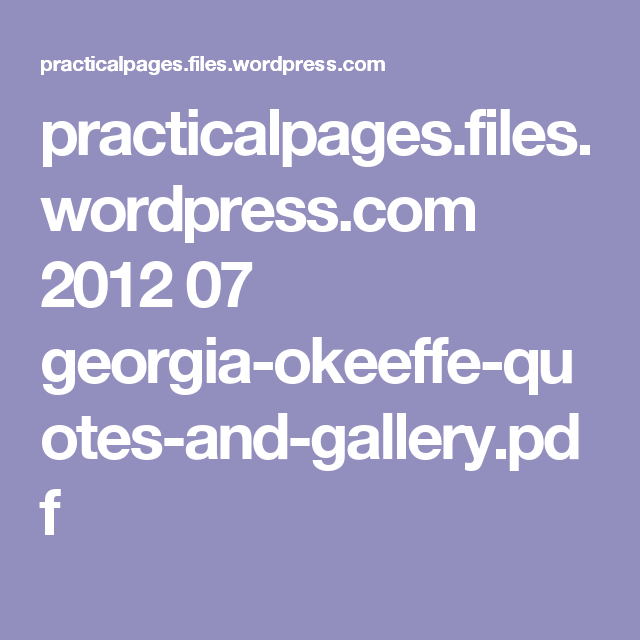 practicalpages.files.wordpress.com 2012 07 georgia-okeeffe-quotes-and-gallery.pdf