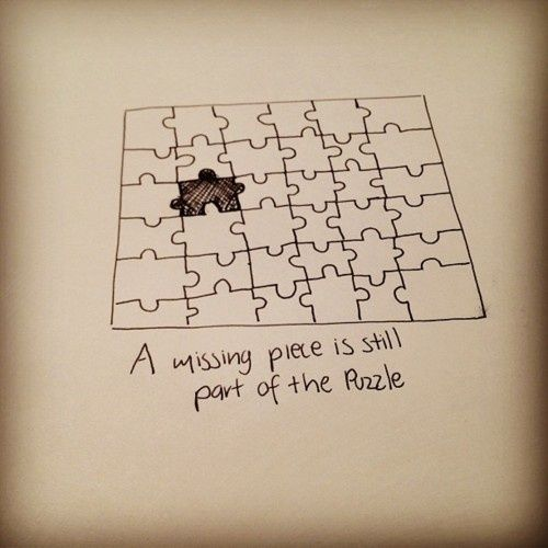 Missing Puzzle Piece Quote: Its An Indication That Someone Irreplaceable Was There