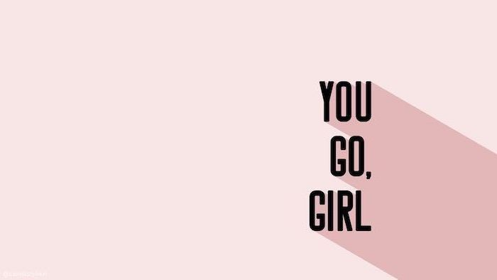 You Go Girl Motivational Quote On A Pink Background Rose Wallpaper Phone Desktop Wallpaper Macbook Laptop Wallpaper Desktop Wallpapers Wallpaper Notebook