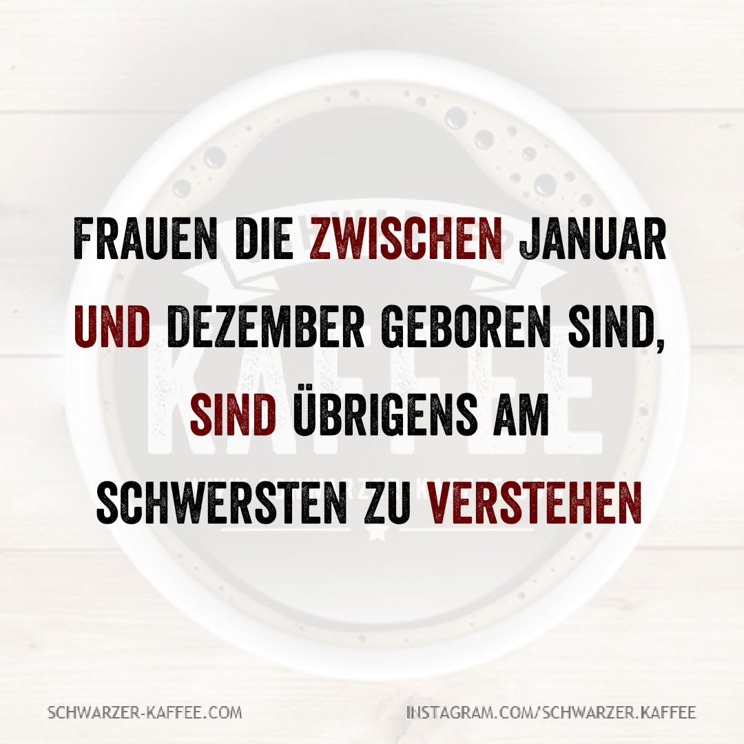 Zwischen Januar Und Dezember Schwarzer Kaffee Gute Laune Spruche Lustige Spruche