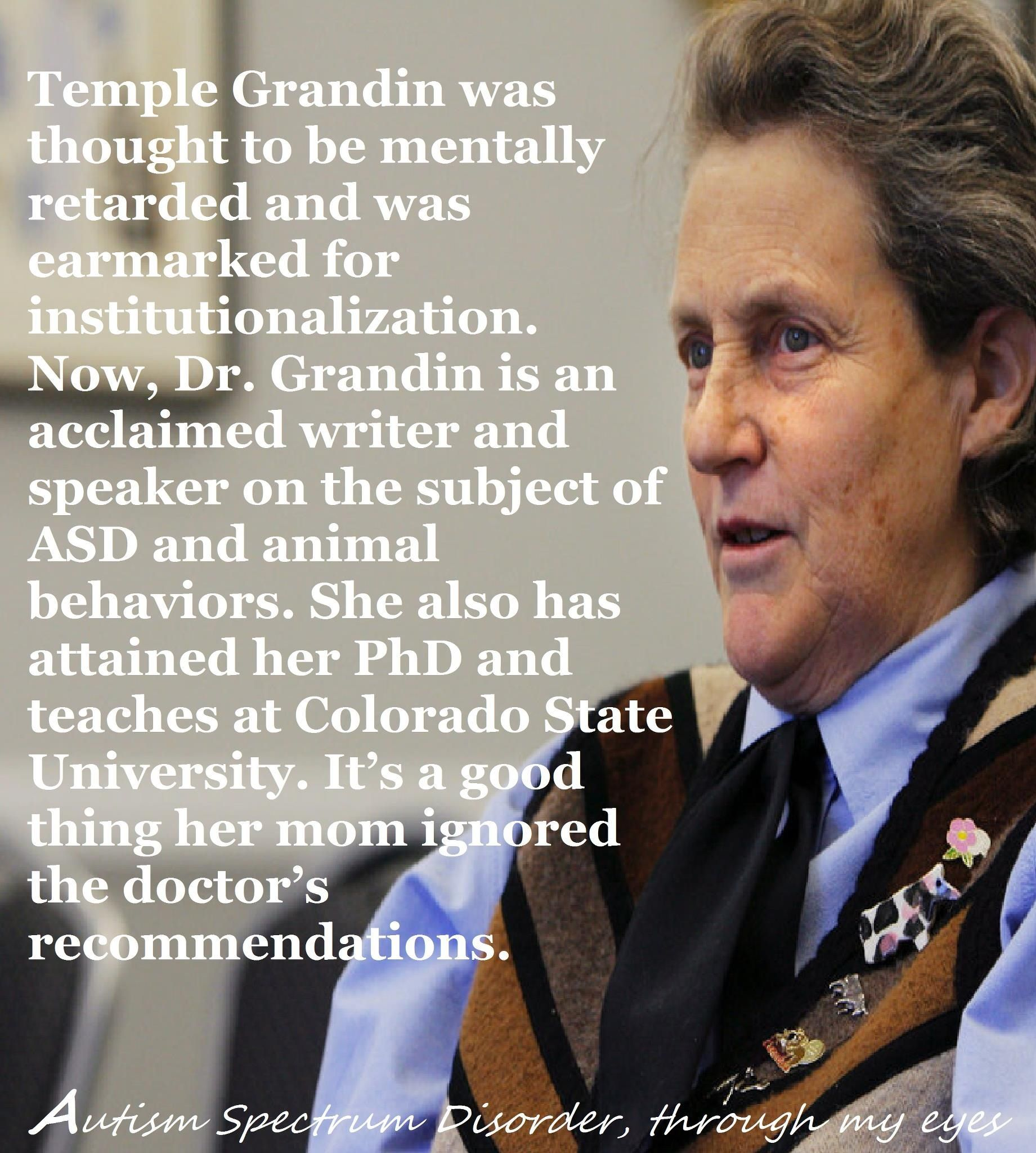 dr temple grandin i saw this amazing lady on katie couric s show love temple grandin and this quote the focus should be teaching people autism to adapt to the social world around them while still retaining the
