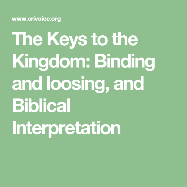 The Keys To The Kingdom: Binding And Loosing, And Biblical
