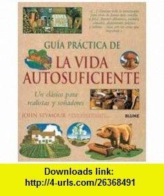 Guia Practica de La Vida Autosuficiente (Spanish Edition) (9788525011008) John Seymour , ISBN-10: 848076497X  , ISBN-13: 978-8525011008 ,  , tutorials , pdf , ebook , torrent , downloads , rapidshare , filesonic , hotfile , megaupload , fileserve