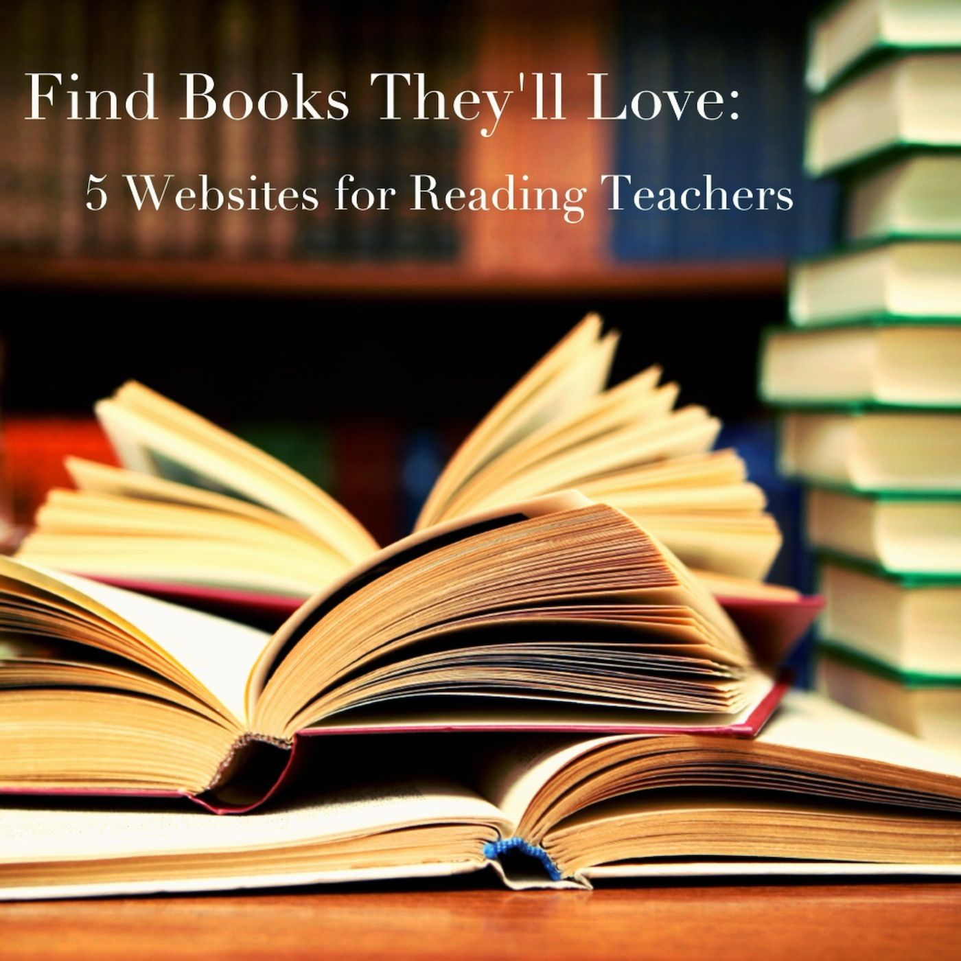 Find Books They Ll Love 5 Websites For Reading Teachers