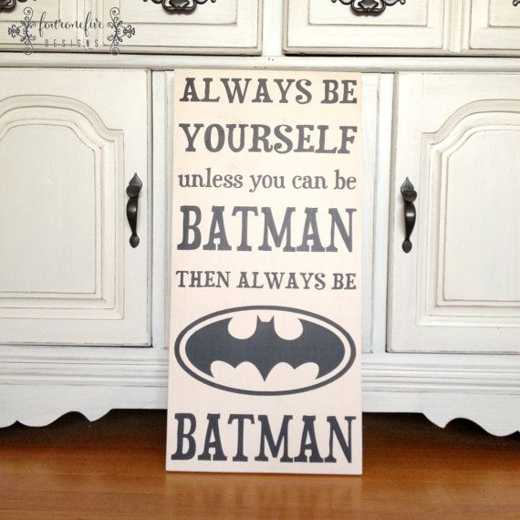 Always Be Yourself Unless You Can Be Batman Sign Super Hero Sign