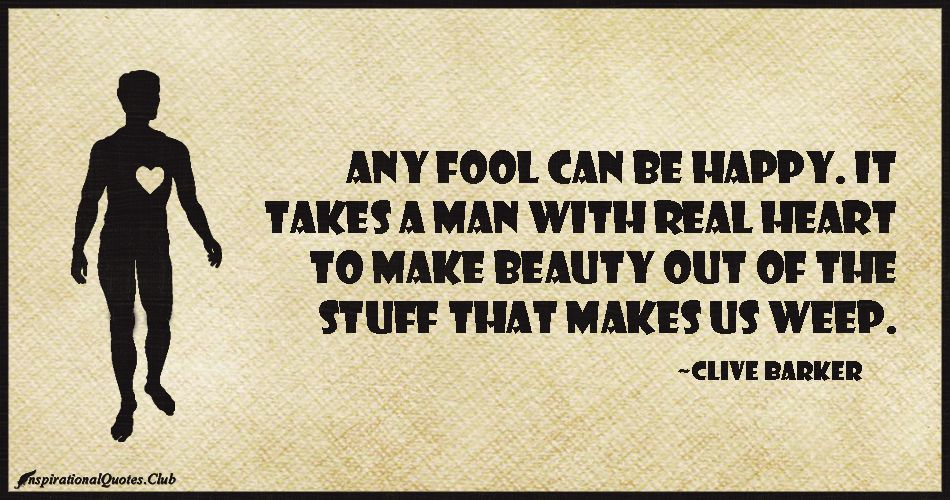 InspirationalQuotes.Club-fool , happy , heart , stuff , beauty , Clive Barker