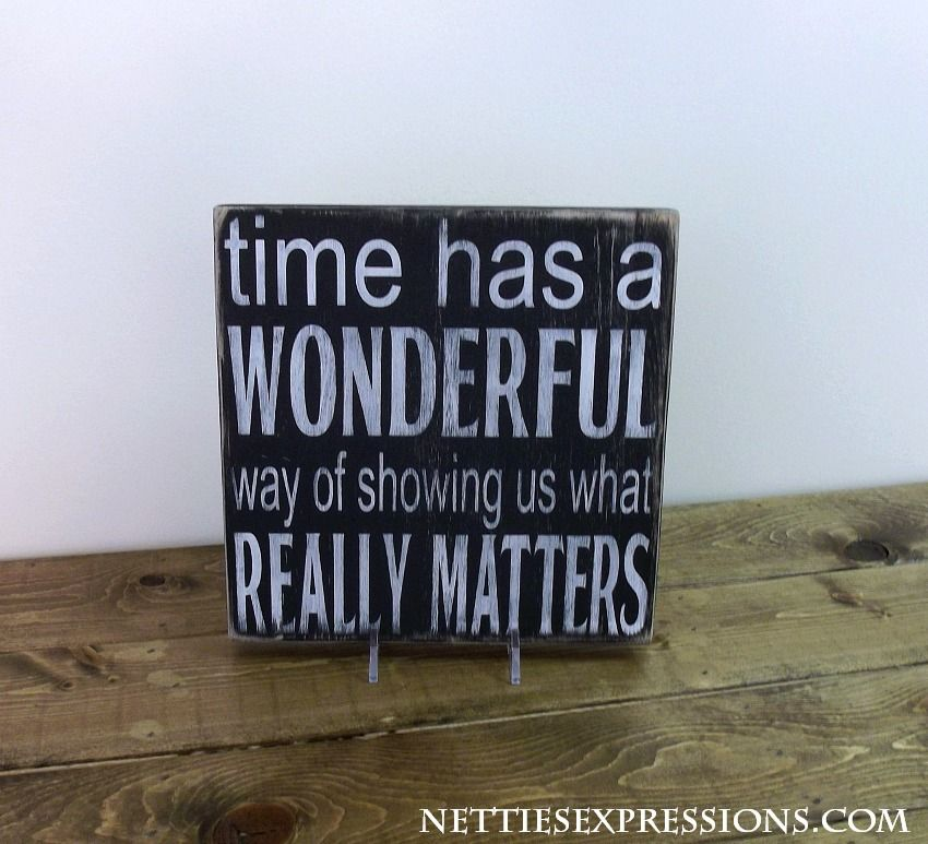 Time has a wonderful way - 8x8 Sign - Netties Expressions