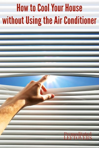 How To Cool Your House Without Using The Air Conditioner Energy