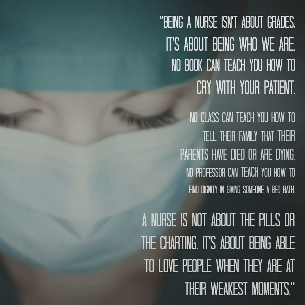 Being a nurse is about being who you are. Nursing